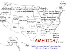 THIS CRACKS ME UP!!! This map of the United States, purportedly labeled by an Aussie, is making its way around the internet, and it's actually kind of accurate