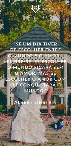 """""""Se um dia tiver de escolher entre o mundo e o amor… Lembre-se. Se escolher o mundo ficará sem o amor, mas se escolher o amor com ele conquistará o mundo."""" - Albert Einstein Carpe Diem, Einstein, Quotes, Movies, Movie Posters, Thought Of The Day, Thoughts, World, Amor"""