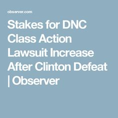 Stakes for DNC Class Action Lawsuit Increase After Clinton Defeat | Observer