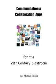Communication and collaboration Apps : for the 21st century classroom / by Monica Sevilla - [EE.UU? : s.n., 2013?]