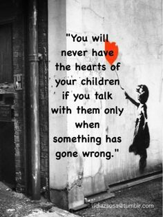 Make sure your child knows that you will ALWAYS be there, no matter what happens!
