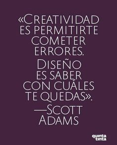 """""""Creativity is allowing yourself to make mistakes. Art is knowing which ones to keep.""""   #Creatvidad vs diseño"""