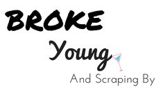 Broke Young And Scraping By