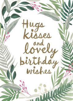 Hugs kisses and lovely birthday wishes birthday quotes Free Happy Birthday Cards Printables Free Happy Birthday Cards, Happy Birthday Best Friend, Best Birthday Quotes, Happy Birthday Messages, Happy Birthday Images, Happy Birthday Greetings, Happy Birthdays, Birthday Hug, Birthday Ideas