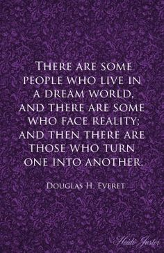 There are some people who live in a dream world and there are some wo face reality and then there are those who turn one into another.
