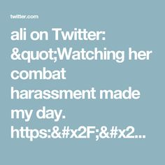 """ali on Twitter: """"Watching her combat harassment made my day. https://t.co/n1e7NZaP7m"""""""