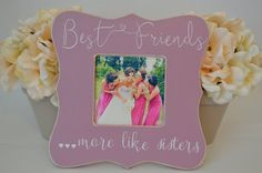 This listing is for one picture frame that says  Best Friends more like sisters…