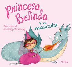 """""""Princesa Belinda y su mascota"""" de Pam Galvert i Tuesday Mourning. En la escuela para princesas se ha organizado un concurso de mascotas, pero la Princesa Belinda ¡no tiene! ¿Servirá una abeja, una rana...?  ¿Acabará encontrando la mascota ideal?  DE 3 A 6 AÑOS. Signatura: A JAG mia"""