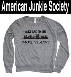 Take me to the MOUNTAINS Top sellers Tumblr sweatshirt  tumblr sweater tumblr graphic tee Womens Tumblr Top'__()Instagram Like by AmericanJunkieSoc on Etsy https://www.etsy.com/listing/253891055/take-me-to-the-mountains-top-sellers