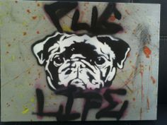 -Pug Life Stencil on canvas