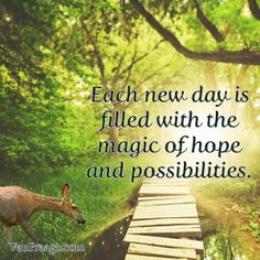 Each new day is filled with the magic of hope and possibilities. ~ James Van Praagh