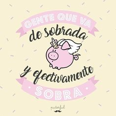 Gente sobrada. Cool Phrases, Funny Phrases, Motivational Phrases, Inspirational Quotes, Quotes En Espanol, Good Smile, I Feel Good, Some Words, Free Food