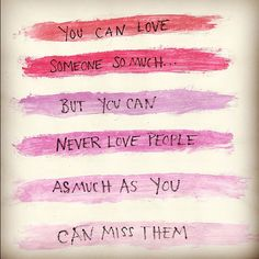 you can love someone so much... but you can never love people as much as you miss them. #quote