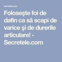 Foloseşte foi de dafin ca să scapi de varice şi de durerile articulare! - Secretele.com Sinus Infection Remedies, Arthritis Remedies, Herbal Remedies, Natural Remedies, Varicose Vein Remedy, Varicose Veins, Health And Wellness, Health Fitness, Restless Leg Syndrome