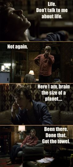 Sherlock starts quoting Marvin from Hitchhiker's Guide to the Galaxy. Arthur-- er, John-- is not amused.