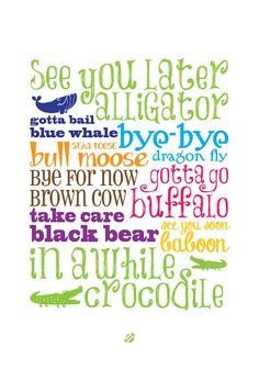 Cute kid wall art or card - See you later alligator Free printable from LostBumblebee  3 sizes.  Great for Back-to-school. http://lostbumblebee.blogspot.ca/2013/09/see-you-later-alligator.html