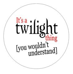 It's a Twilight Thing You Wouldn't Understand 2.25 Inch Button Magnet - $2.49