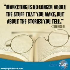"""Marketing is no longer about the stuff that you make, but about the stories you tell.""   -Seth Godin"