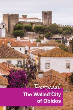 Obidos, Portugal is a walled city within a 1.5-hour drive of Lisbon. It is an easy day trip and we loved exploring the town by walking along the city walls and admiring the architecture. A great place for family travel | travel with kids.
