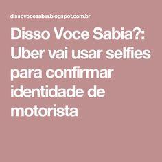 Disso Voce Sabia?: Uber vai usar selfies para confirmar identidade de motorista