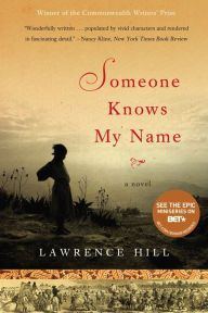 "Someone Knows My Name By Lawrence Hill - ""Stunning, wrenching, and inspiring"" (Publishers Weekly starred review): As the Revolutionary War grips the nation, Aminata escapes slavery — and begins an incredible journey that will take her back to Africa. With over 30,000 five-star ratings on Goodreads."