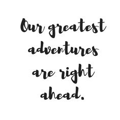 Our greatest adventures are right ahead. #thewanderyears #quotes #travelquotes