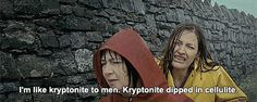 I'm like kryptonite to men. Kryptonite dipped in cellulite. - The Decoy Bride. Loved this movie!!!