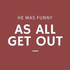 """He Was Funny as All Get Out - 12 Phrases Only Southerners Use - Southernliving. """"All get out"""" finds its way into Southern phrases constantly, and it intensifies any statement. I was surprised as all get out. It was bad as all get out. Anything to the degree of """"all get out"""" is something to talk about."""