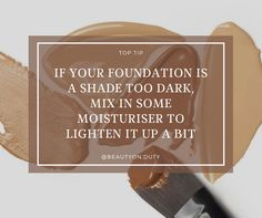 If your foundation is a shade too dark, mix in some moisturiser to lighten it up a bit.