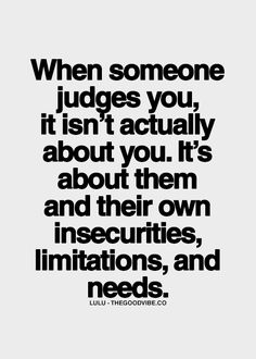 Sometimes, people judges to feel better with themselves.
