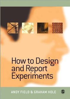 How to Design and Report Experiments by Andy Field. $45.26. Publication: February 28, 2003. Edition - 1. Publisher: Sage Publications Ltd; 1 edition (February 28, 2003). Save 32% Off!