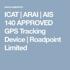 ICAT | ARAI | AIS 140 APPROVED GPS Tracking Device | Roadpoint Limited