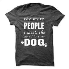 The More I Love My Dog - #womens sweatshirts #street clothing. BUY NOW => https://www.sunfrog.com/Pets/The-More-I-Love-My-Dog-14635000-Guys.html?60505