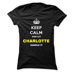 Keep Calm And Let Charlotte Handle It - #tshirt scarf #sweatshirt dress. ORDER HERE => https://www.sunfrog.com/Names/Keep-Calm-And-Let-Charlotte-Handle-It-drlmn-Ladies.html?68278