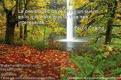 """""""La posibilidad de realizar un sueño es lo que hace que la vida sea interesante..."""" Paulo Coelho"""