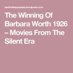 The Winning Of Barbara Worth 1926 – Movies From The Silent Era