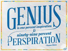 Genius is 1%! ~ Thomas Edison