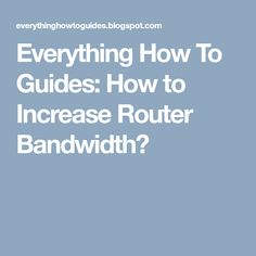 The bandwidth of a router refers to many different things. A router's bandwidth is measured by your connection to the router, the ro. Everything, Connection