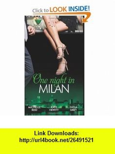 One Night in Milan. Michelle Reid, India Grey  Kate Hewitt (9780263885354) Michelle Reid , ISBN-10: 0263885356  , ISBN-13: 978-0263885354 ,  , tutorials , pdf , ebook , torrent , downloads , rapidshare , filesonic , hotfile , megaupload , fileserve