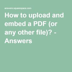 How to upload and embed a PDF (or any other file)? Filing, Pdf, This Or That Questions
