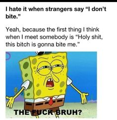 Lol funny spongebob and sorry for the language