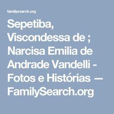 Sepetiba, Viscondessa de ; Narcisa Emilia de Andrade Vandelli - Fotos e Histórias — FamilySearch.org