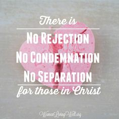 There is No Rejection, No Condemnation and No Separation for those in Christ - Women Living Well Biblical Inspiration, Christian Inspiration, Biblical Quotes, Bible Verses, Bible Quotes, The Book Of Romans, Romans 8, Rejected Quotes, Identity In Christ