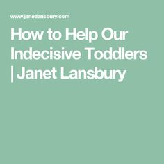 How to Help Our Indecisive Toddlers   Janet Lansbury
