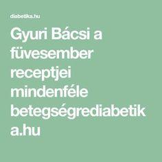 Gyuri Bácsi a füvesember receptjei mindenféle betegségrediabetika.hu