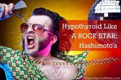 Hypothyroid Like A Rock Star: Hashimoto's