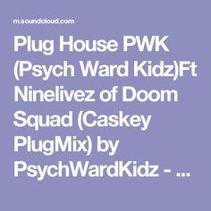 Plug House PWK (Psych Ward Kidz)Ft Ninelivez of Doom Squad (Caskey PlugMix) by PsychWardKidz - Listen to music