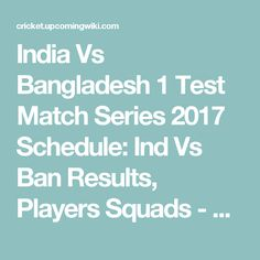 India Vs Bangladesh 1 Test Match Series 2017 Schedule: Ind Vs Ban Results, Players Squads - Bangladesh tour of India
