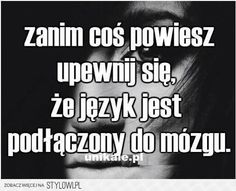 Stylowi.pl - Odkrywaj, kolekcjonuj, kupuj Weekend Humor, Magic Words, Cute Quotes, Wisdom Quotes, Motto, Proverbs, Sarcasm, Fun Facts, Texts
