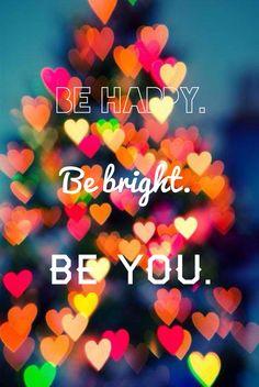 Seja feliz. Seja brilhante. Seja vc.